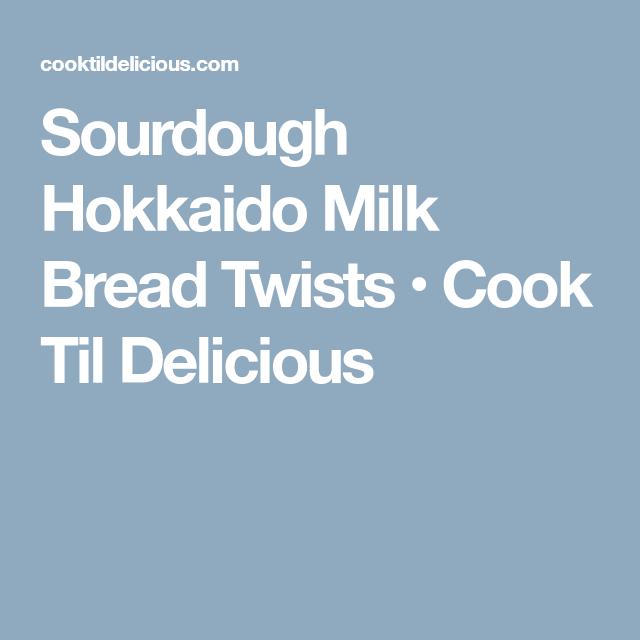 Sourdough Hokkaido Milk Bread Twists • Cook Til Delicious