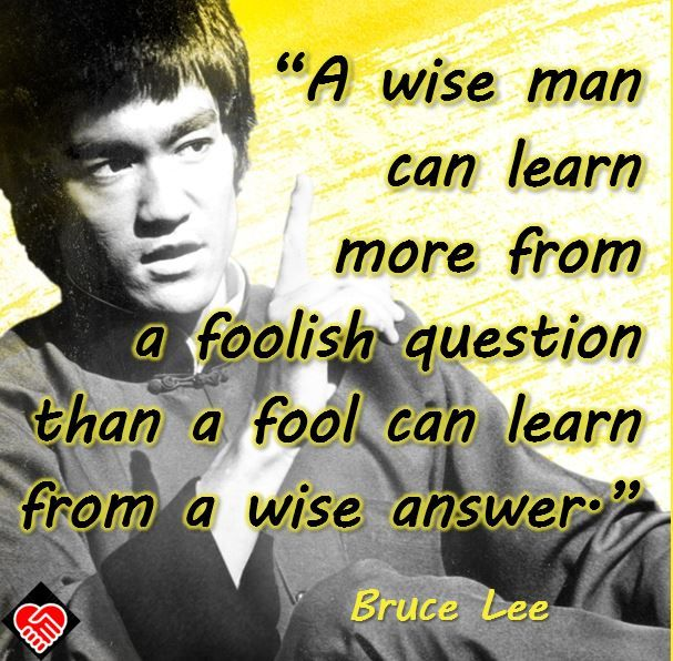 A Wise Man Can Learn More From A Foolish Question Than A Fool Can