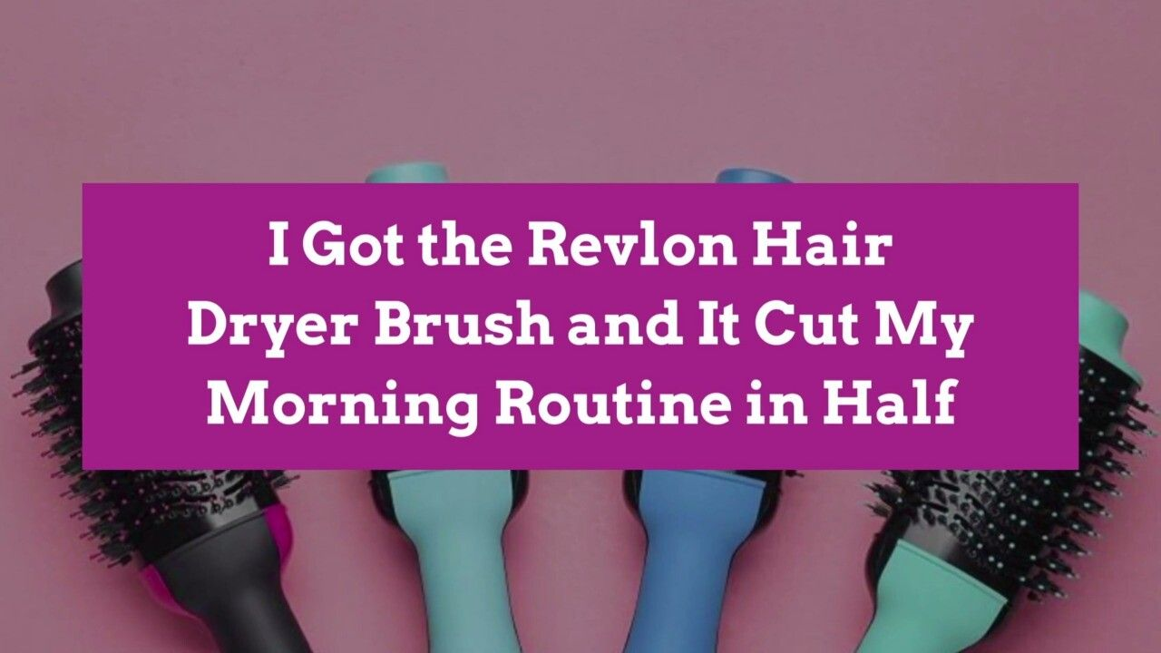 I Got the Revlon Hair Dryer Brush and It Cut My Morning Routine in Half | Better Homes & Gardens
