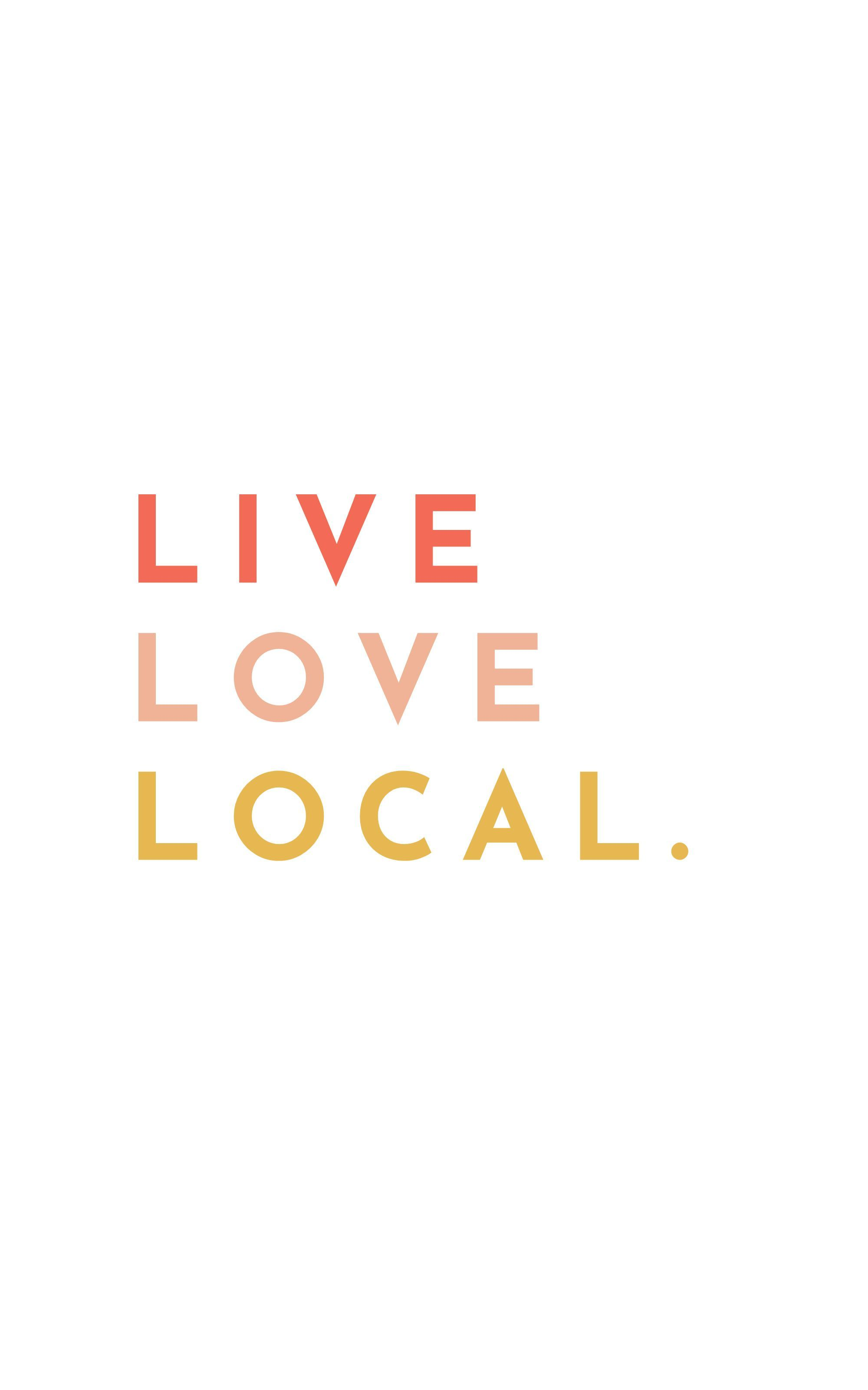 Live Love Local | Support Small Quotes - love local