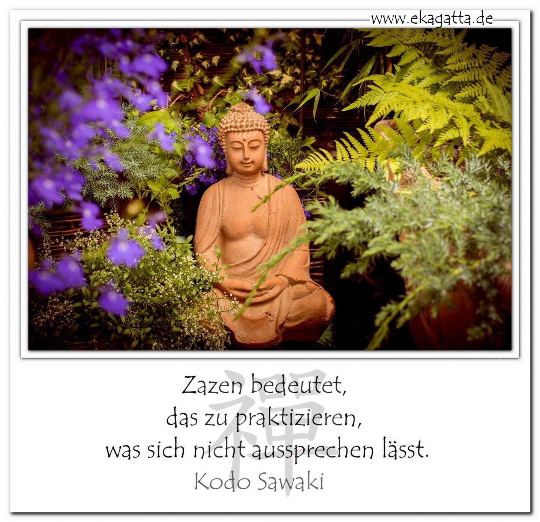 Zazen bedeutet, dass zu praktizieren, was sich nicht aussprechen ...
