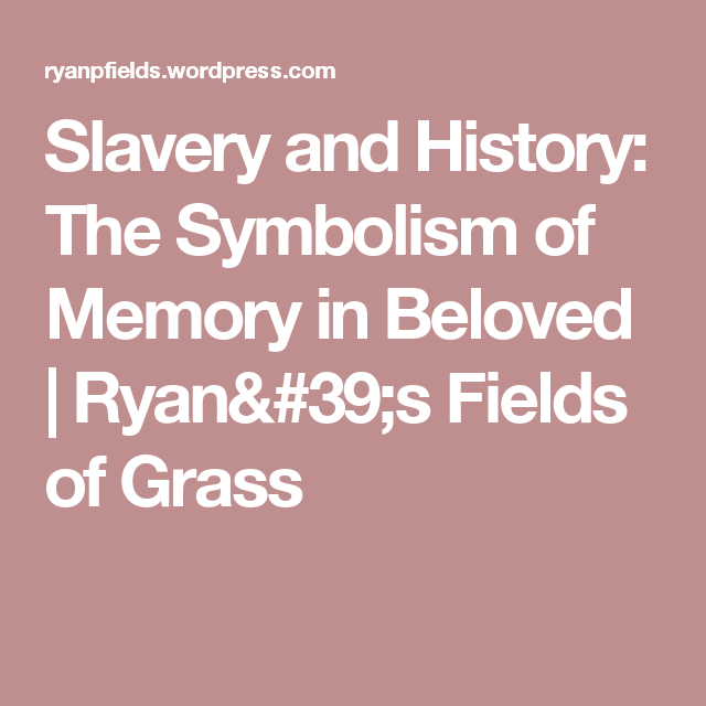 Slavery And History The Symbolism Of Memory In Beloved Ap Lit