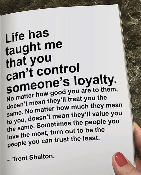 Inspirational Life Quotes And Sayings You Can T Control: Life Has Taught Me That You Cant Control Someones Loyalty