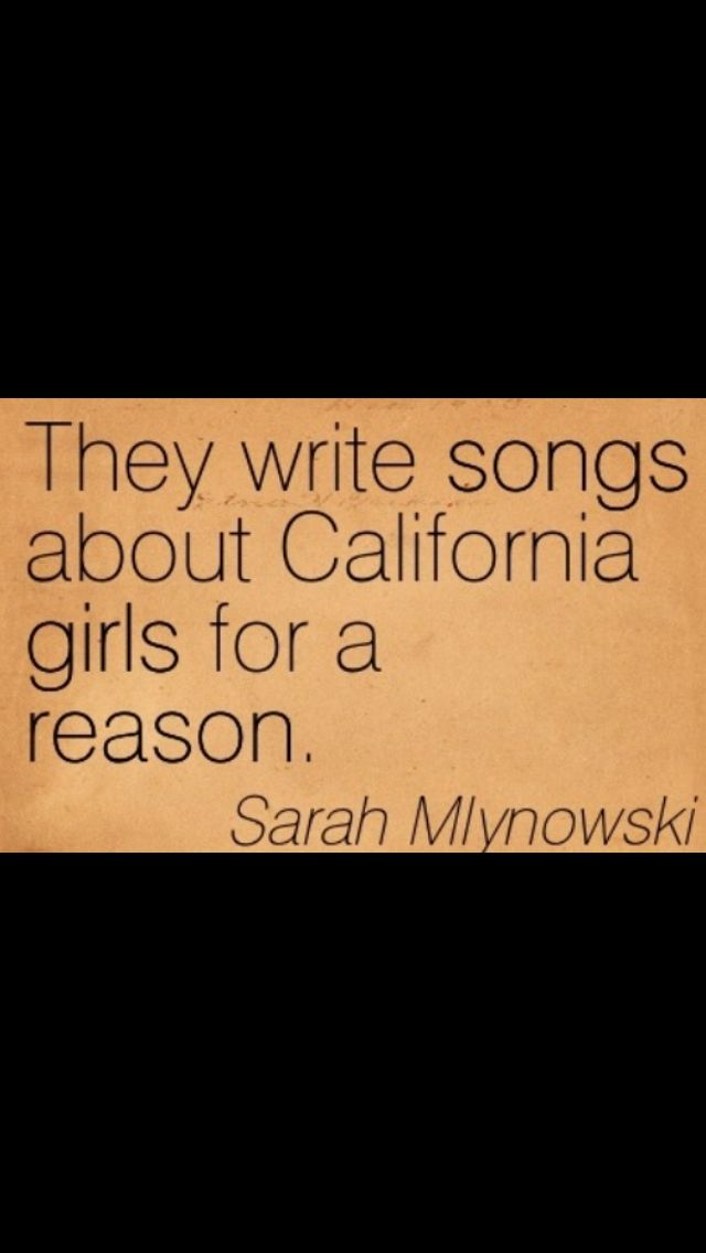 California Girls California Girl Quotes California Quotes California Girls