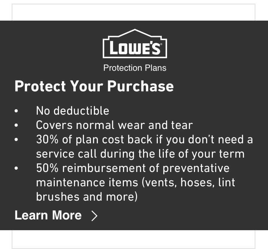 Protect Your Purchase With A Lowe S Protection Plan Washer Washers Dryers How To Plan