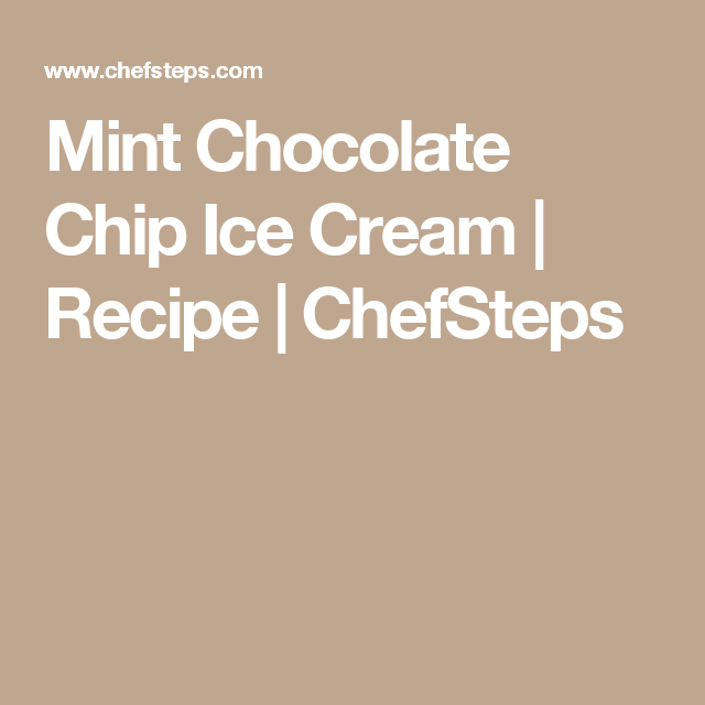 Mint Chocolate Chip Ice Cream | Recipe | ChefSteps