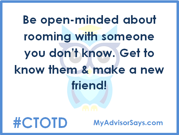 Be open-minded about rooming with someone you don't know. Get to know them & make a new friend! #ctotd