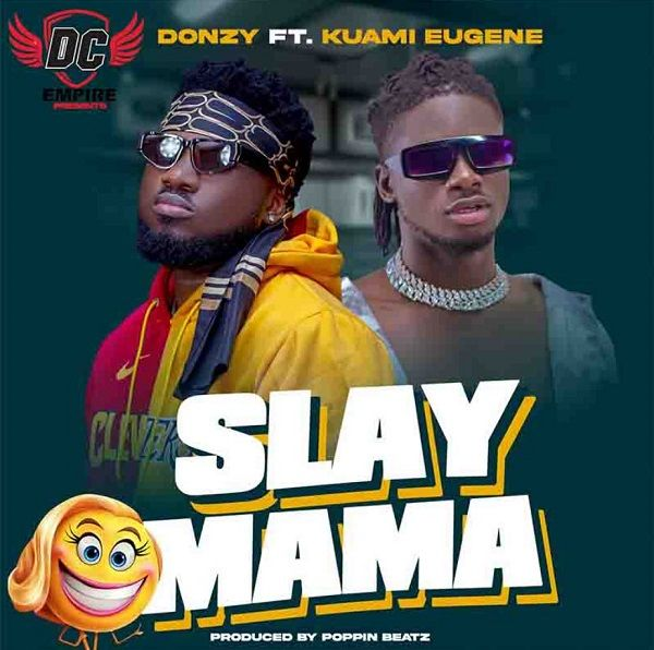 Donzy Slay Mama Ft Kuami Eugene In 2020 First Rapper Dj Mixtape Trending Songs