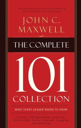 The Complete 101 Collection What Every Leader Needs To Know By John C Maxwell Http Www Amazon Self Help Books Leadership Books Personal Development Books