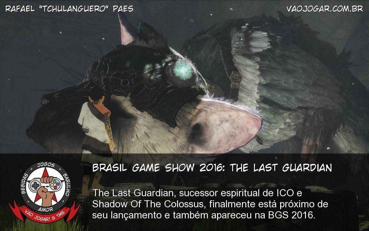 Brasil Game Show 2016: The Last Guardian - The Last Guardian, sucessor espiritual de ICO e Shadow Of The Colossus, finalmente está próximo de seu lançamento e também apareceu na BGS 2016.  #BGS #BGS2016 #TheLastGuardian