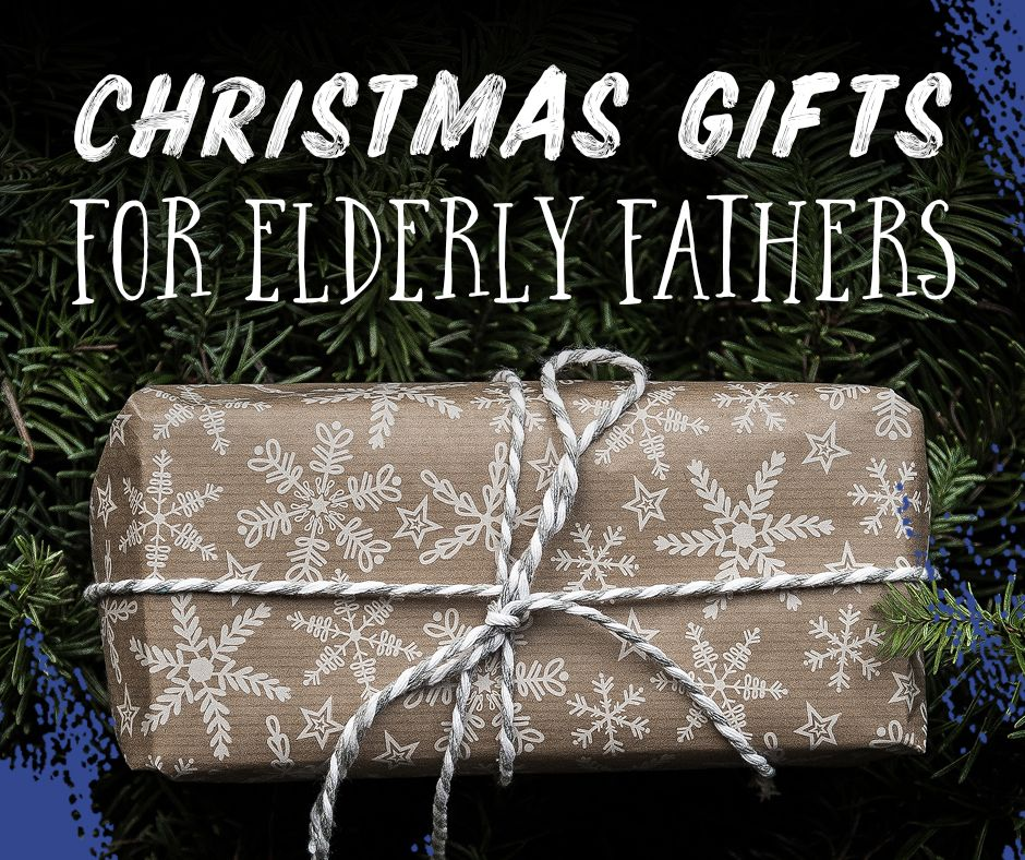 Gifts for elderly fathers gifts for elderly gifts for