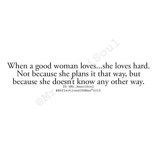 When a good woman loves...she loves hard. Not because she ...