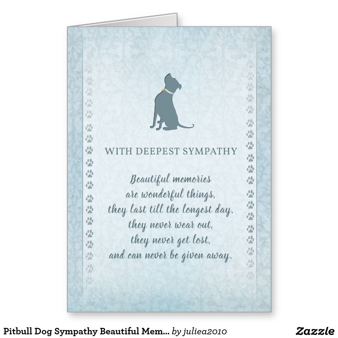 "Visit: http://jagifts.us/PitbullBlueBeautifulMemoriesCard - Pitbull Dog Sympathy Beautiful Memories Poem Card by Julie Alvarez Designs - The inside message of this card can be customized. The default inside greeting is ""May your heart find peace and comfort"" and underneath the message ""Sometimes our lives are touched by gentle friends who stay only for a while... but remain forever in our hearts."" #pitbull #dogsympathy"