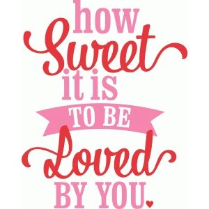 Silhouette Design Store - View Design #47196: 'how sweet it is to be loved by you' lori whitlock vinyl phrase