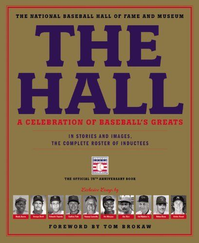 The hall : a celebration of baseball's greats : in stories and images, the complete roster of inductees