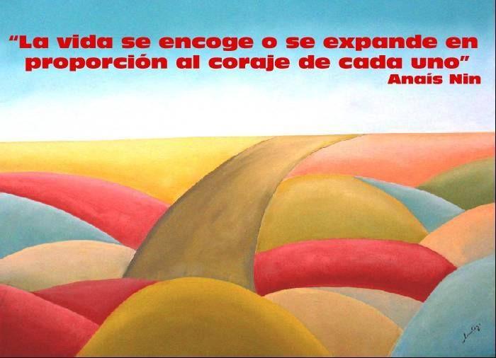 """""""La vida se encoge o se expande en proporción al coraje de cada un@""""."""