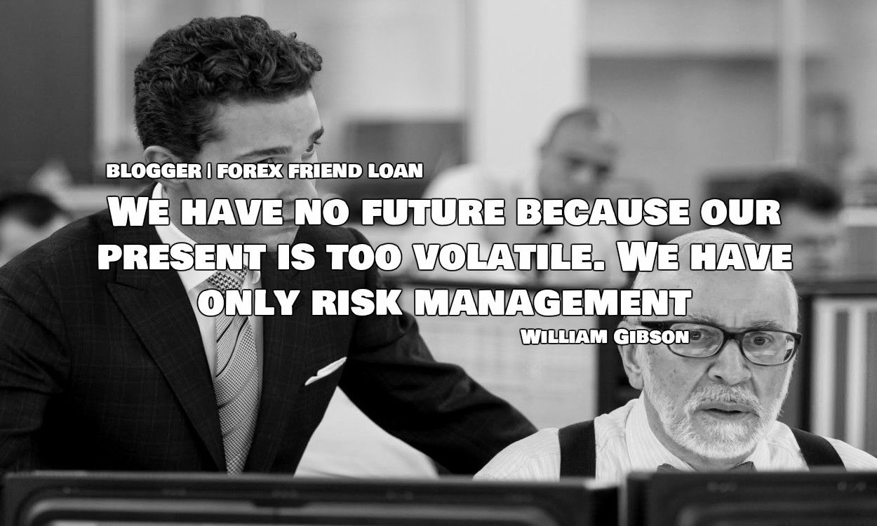 We have no future because our present is too volatile. We have only risk  management. - William Gibson. #Quote. #Trad… | Risk management, William  gibson, Management
