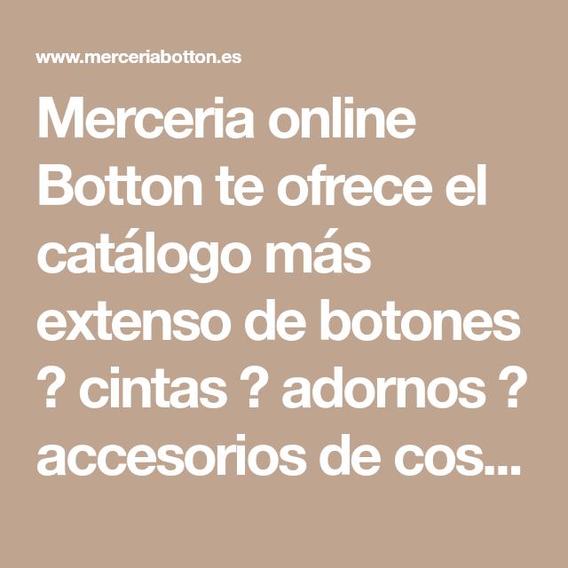 Merceria Online Botton Te Ofrece El Catálogo Más Extenso De Botones Cintas Adornos Accesorios De Costura Lab Accesorios De Costura Parches Ropa Parches