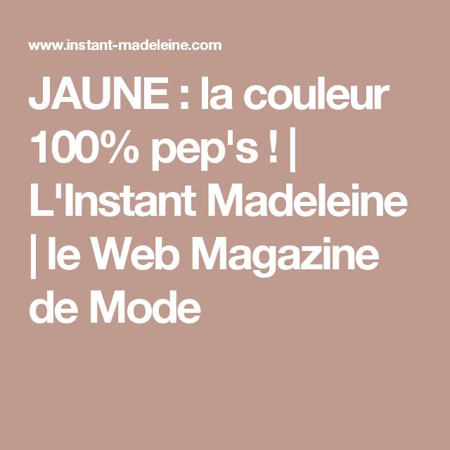 JAUNE : la couleur 100% pep's !   L'Instant Madeleine   le Web Magazine de Mode