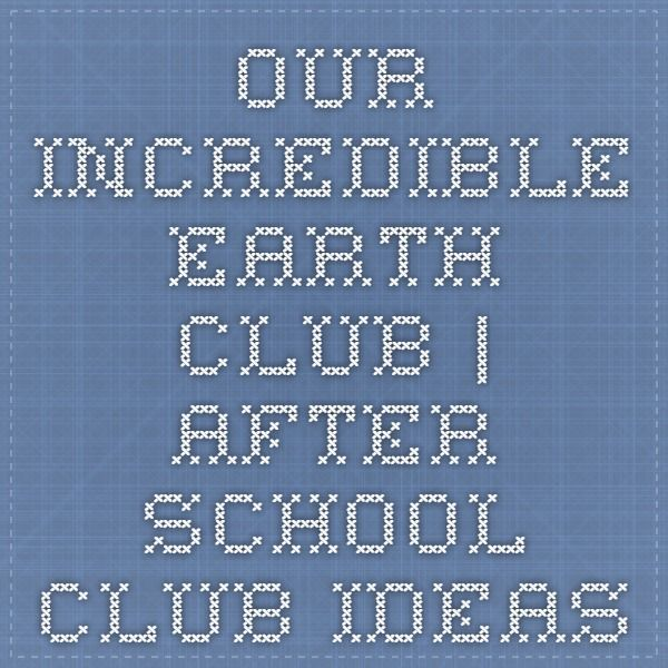 Our Incredible Earth Club | After School Club Ideas | Clubs | After