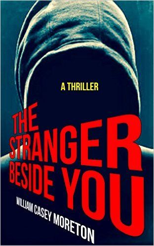 The Stranger Beside You (A Thriller) First Edition, William Casey