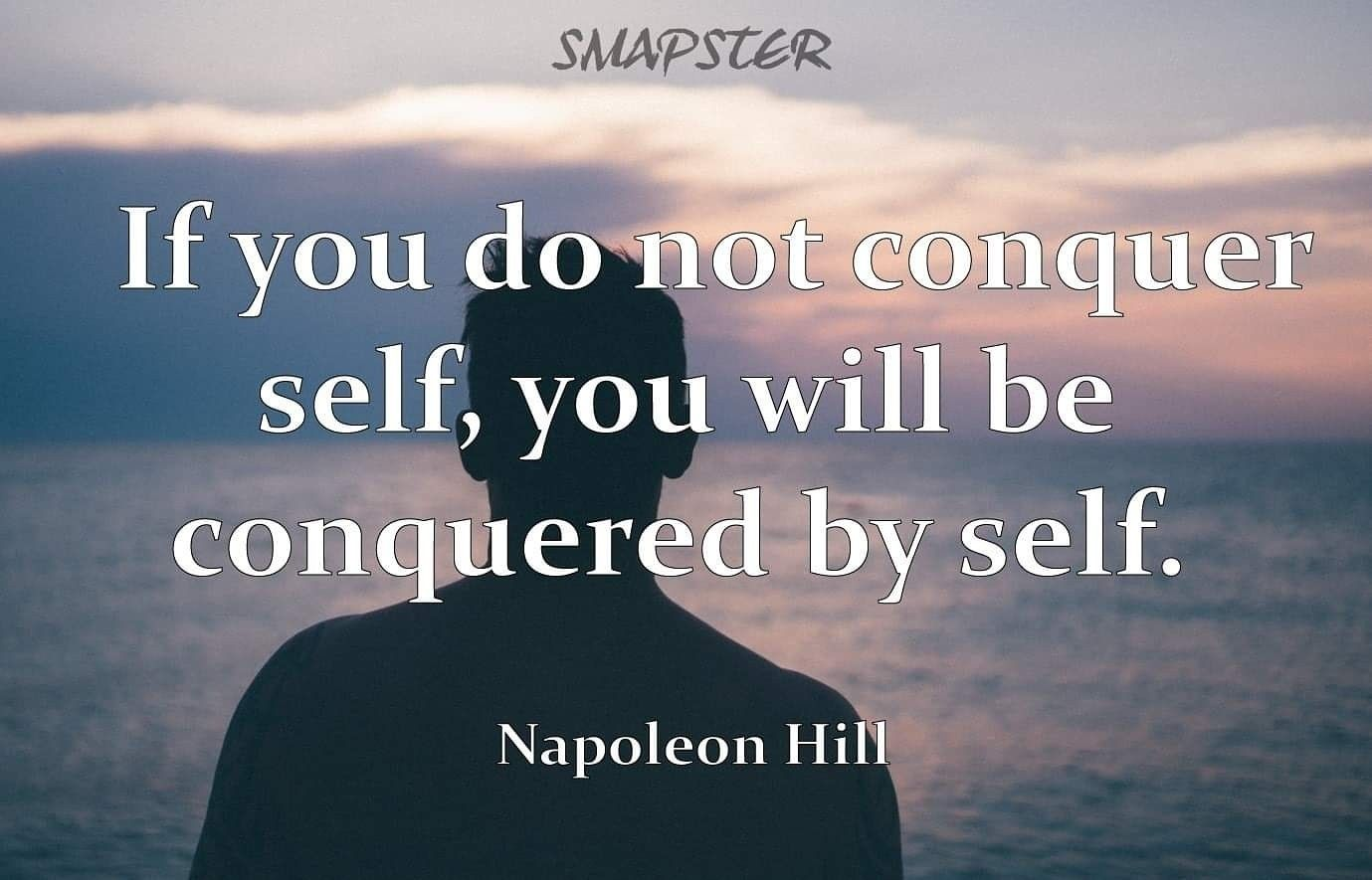Life Quote of the Day  If you do not conquer self you will be conquered by self Napoleon Hill  of the  If you do not conquer self you will be conquered by self