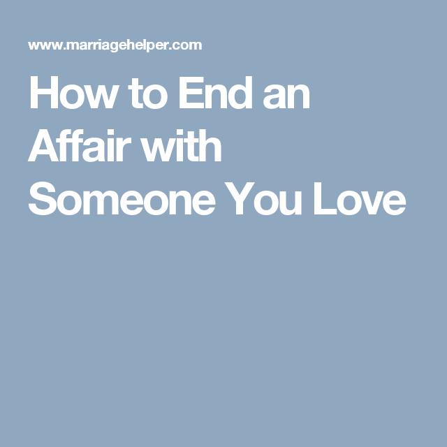 How To End An Affair With Someone You Love Love Affair Quotes Affair Affair Quotes