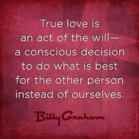 True love is an act of the will -- a conscious decision to do what ...