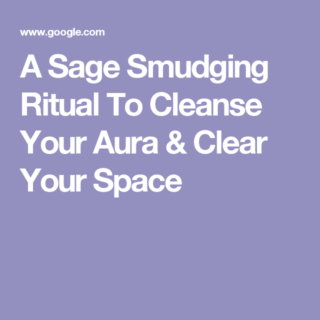 A Sage Smudging Ritual To Cleanse Your Aura & Clear Your Space