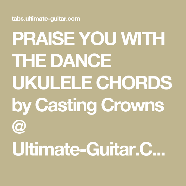 Praise You With The Dance Ukulele Chords By Casting Crowns