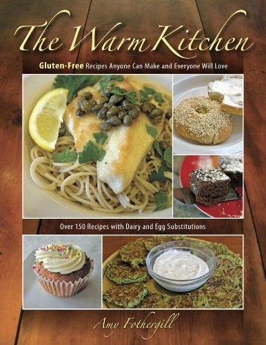 The Warm Kitchen: Gluten-Free Recipes Anyone Can Make and Everyone Will Love by Amy Fothergill, http://www.amazon.com/dp/0989484300/ref=cm_sw_r_pi_dp_89GTsb1MR61X3
