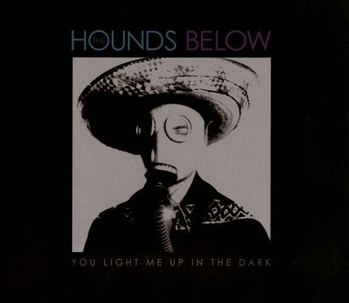 The Hounds Below - You Light Me Up in the Dark