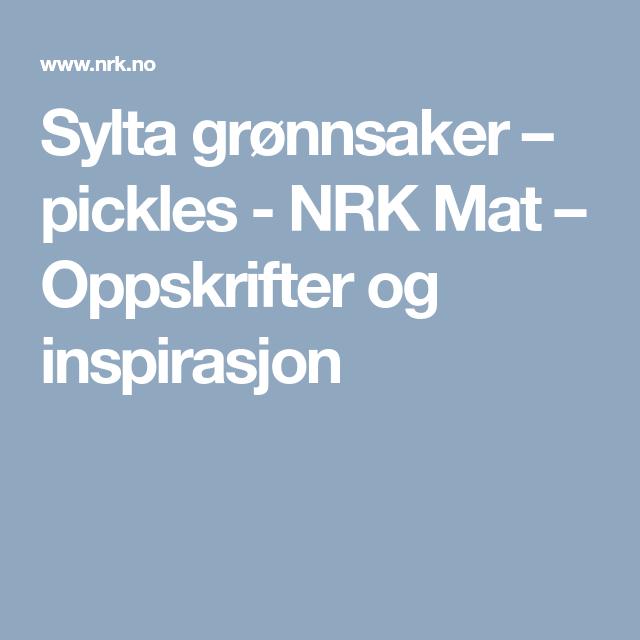 Sylta grønnsaker – pickles - NRK Mat – Oppskrifter og inspirasjon
