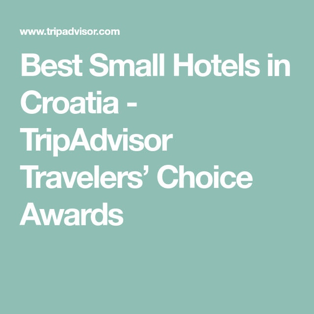 Best Small Hotels In Croatia Tripadvisor Travelers Choice Awards Croatia Hotels Croatia Small Hotel