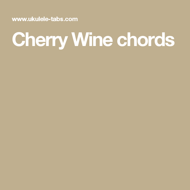 Cherry Wine Chords Ukulele Pinterest Cherry Wine Tablature