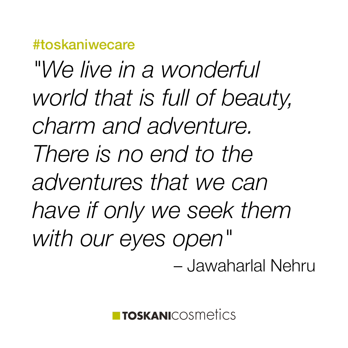 """We live in a wonderful world that is full of beauty, charm and adventure. There is no end to the adventures that we can have if only we seek them with our eyes open"" #toskaniwecare"