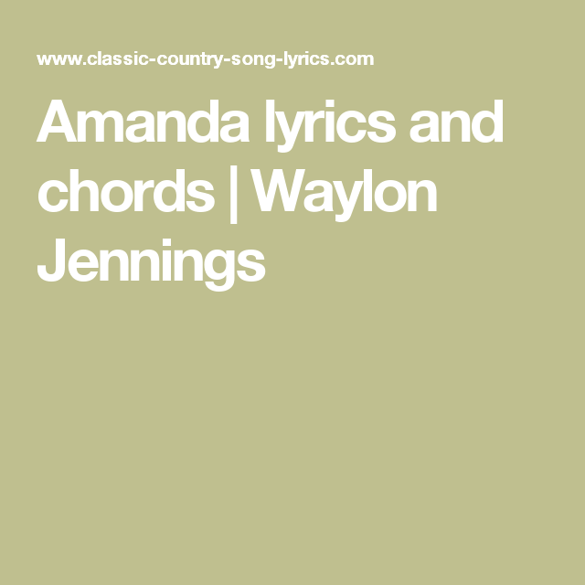 Amanda Lyrics And Chords Waylon Jennings Music Stuff Pinterest