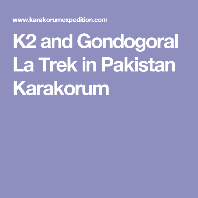 K2 and Gondogoral La Trek in Pakistan Karakorum