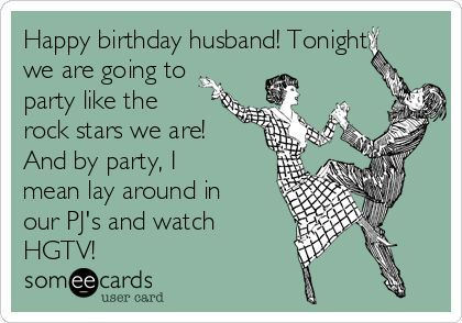 Birthday Wishes Funny For Husband ~ Happy birthday husband tonight we are going to party like the