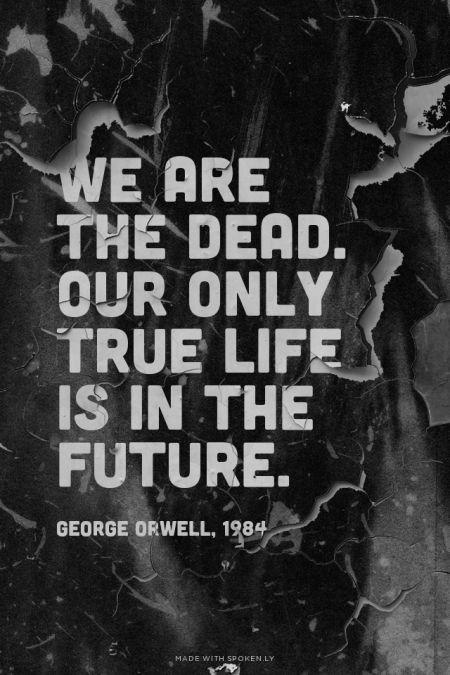 Powerful Quotes About Life We Are The Deadour Only True Life Is In The Future George .