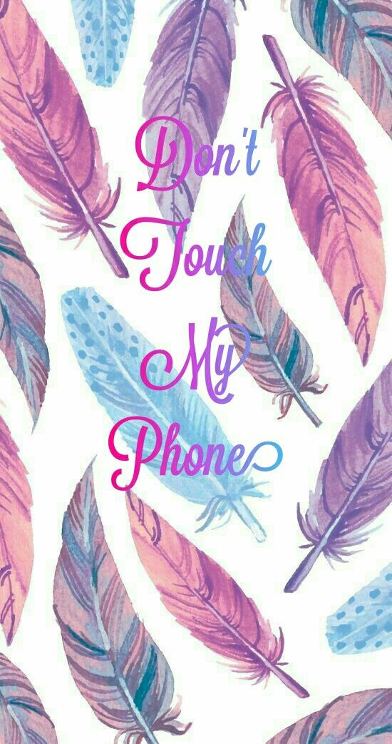 Don T Touch My Phone Feather Wallpaper Dont Touch My Phone