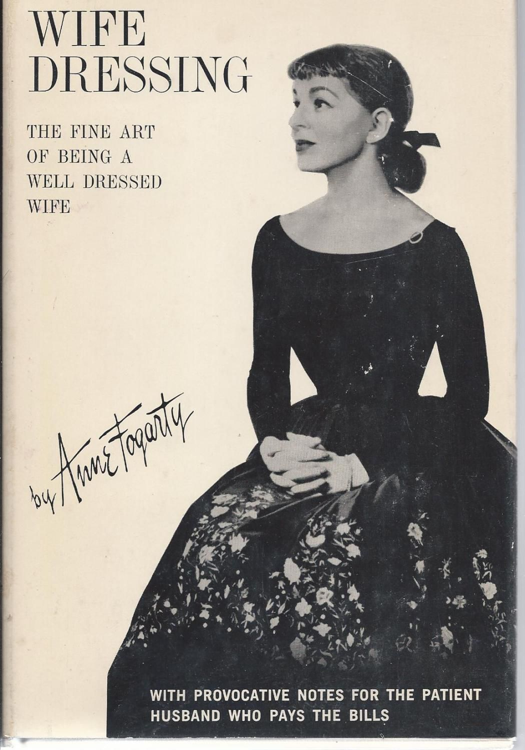 The original edition of Wife Dressing by Anne Fogarty from 1959. Sub-title is The Fine Art of Being a Well Dressed Wife.