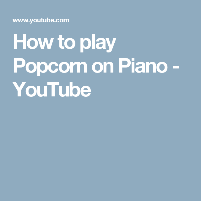 how to play popcorn on piano youtube tutorial piano pinterest piano fingerstyle guitar. Black Bedroom Furniture Sets. Home Design Ideas