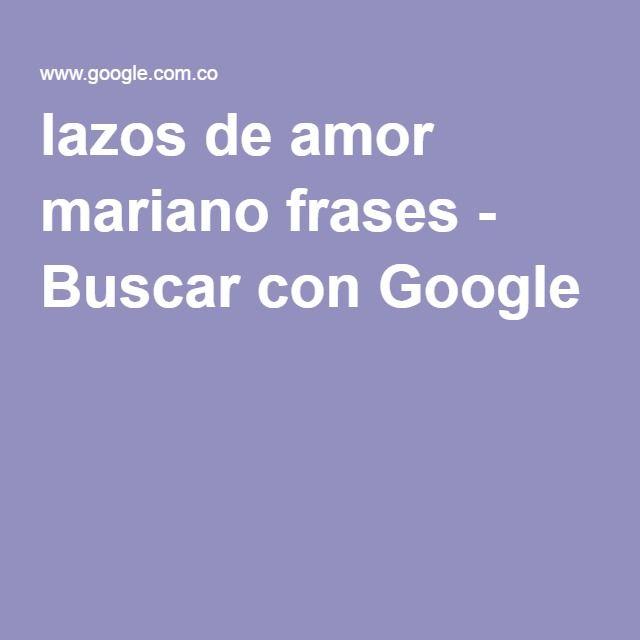 Lazos De Amor Mariano Frases Buscar Con Google Trenzas