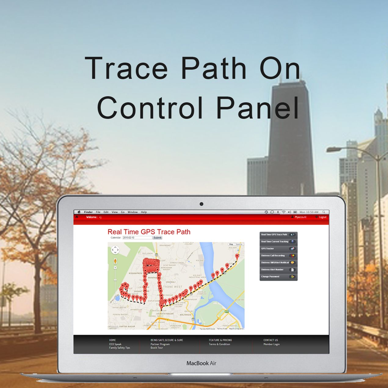 Trace your Family/Friend's path in Real Time  from anywhere 24×7 from the App's Website Control Panel.