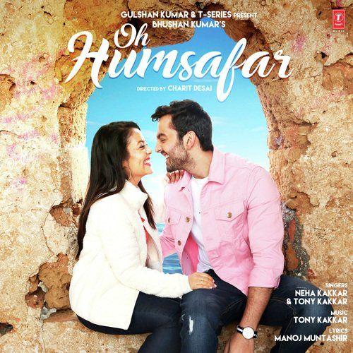 Oh Humsafar Lyrics Neha Kakkar Tony Kakkar Mp3 Song Download Mp3 Song New Hindi Songs
