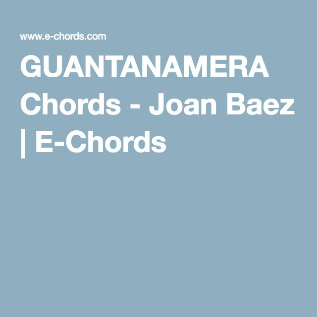 Guantanamera Chords Joan Baez E Chords Ukulele Pinterest