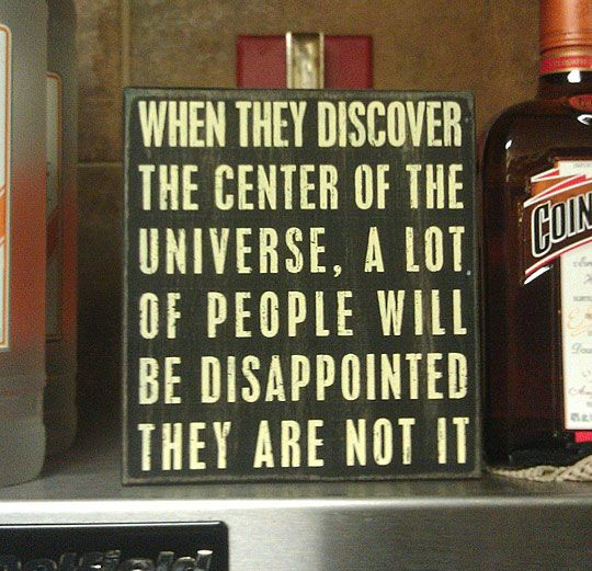 Google Image Result for http://static.themetapicture.com/media/funny-center-of-the-Universe-quote.jpg