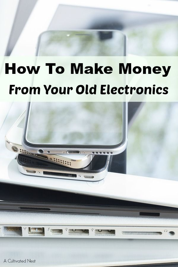 Need Some Extra Cash Is Your Home Full Of Broken Or Unused Electronics Check Out These Ways To Make Money From Old