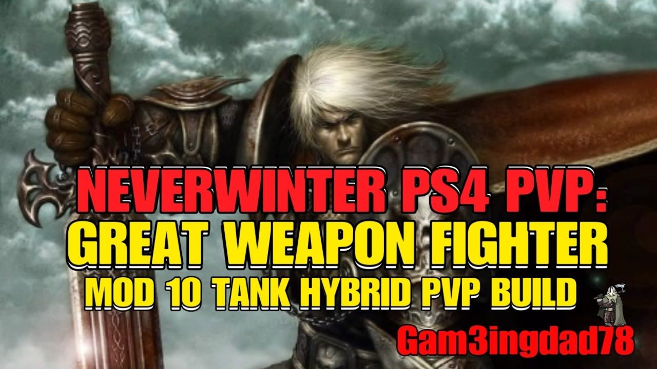 NEVERWINTER PS4 PVP: GREAT WEAPON FIGHTER MOD 10 TANK HYBRID